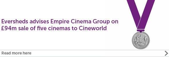 Eversheds advises Empire Cinema Group on £94m sale of five cinemas to Cineworld