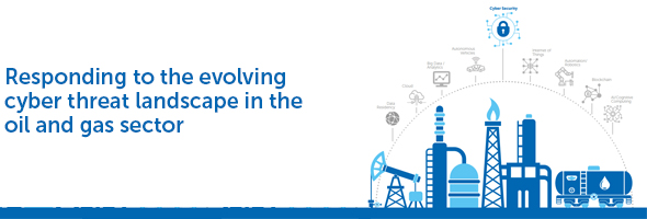 Responding to the evolving cyber threat landscape in the oil and gas sector