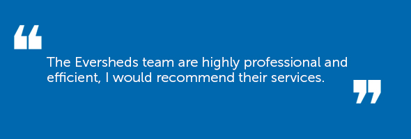 The Eversheds Team were highly professional and efficient, I would recommend their services